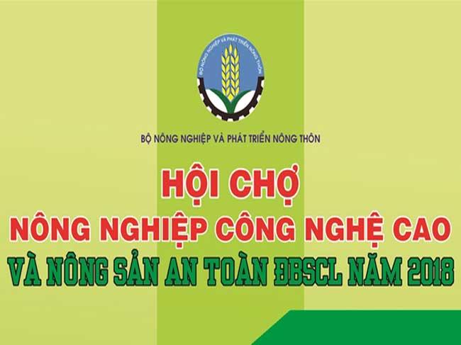 Hội chợ nông nghiệp công nghệ cao và nông sản an toàn Đồng bằng sông Cửu Long tại 4 tỉnh vùng tứ giác Long Xuyên (Hậu Giang, An Giang, Kiên Giang và Cần Thơ) năm 2018